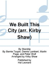 We Built This City (arr. Kirby Shaw)