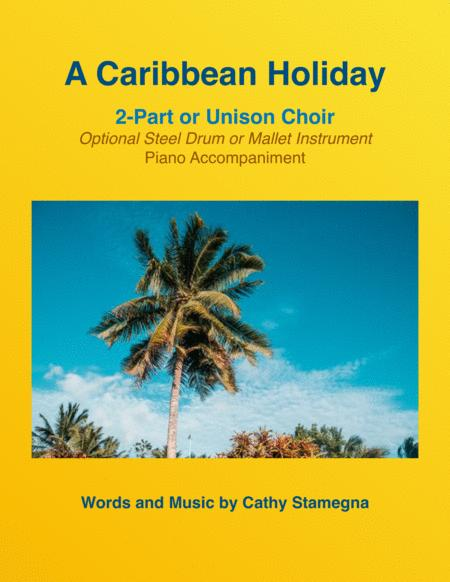 A Caribbean Holiday for unison or 2-part choir and piano with optional steel drum