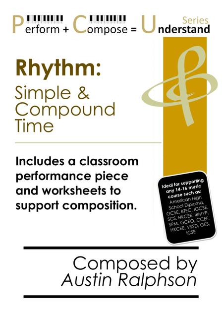 Rhythm: Simple & Compound Time educational pack - Perform Compose Understand PCU Series