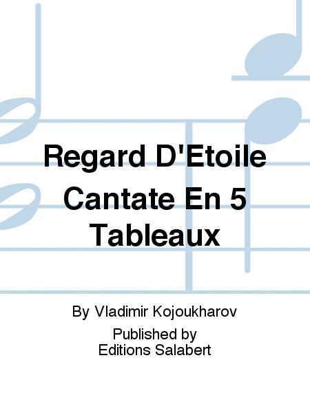 Regard D'Etoile Cantate En 5 Tableaux