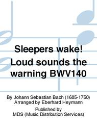 Sleepers wake! Loud sounds the warning BWV140