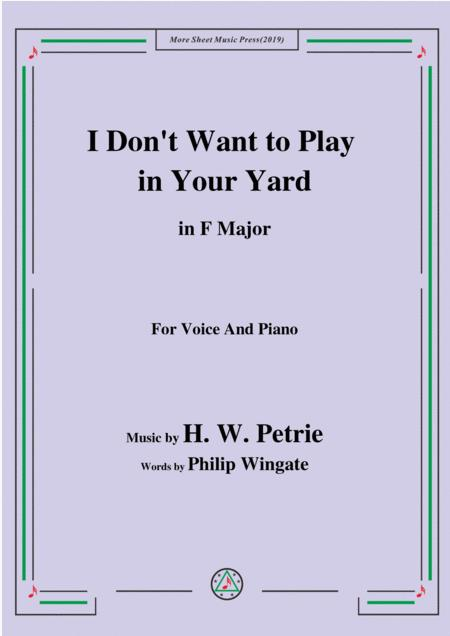 Petrie-I Don't Want to Play in Your Yard,in F Major,for Voice and Piano