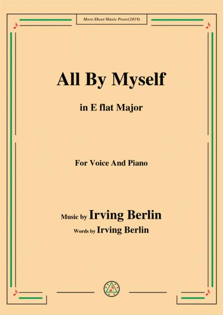 Irving Berlin-All By Myself,in E flat Major,for Voice and Piano