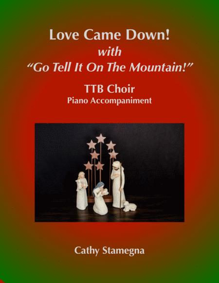 Love Came Down!  go Tell It on the Mountain!, TTB