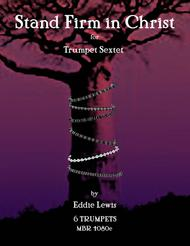 Stand Firm in Christ for Trumpet Sextet by Eddie Lewis