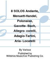 8 SOLOS Andante, Menuett-Handel, Polonaise, Gavotte- Bach, Allegro- corelli, Adagio-Tartini, Aria- Locatelli