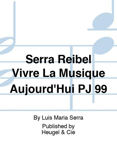 Serra Reibel Vivre La Musique Aujourd'Hui PJ 99