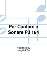 Per Cantare e Sonare PJ 184