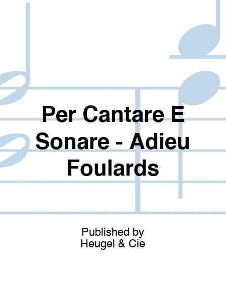 Per Cantare E Sonare - Adieu Foulards