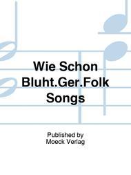 Wie Schon Bluht.Ger.Folk Songs
