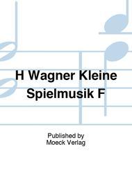 H Wagner Kleine Spielmusik F