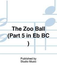 The Zoo Ball (Part 5 in Eb BC )