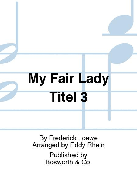 My Fair Lady Titel 3
