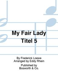 My Fair Lady Titel 5