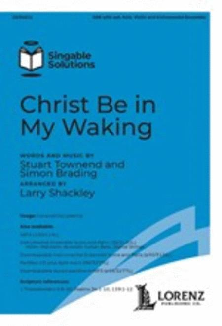 Christ Be in My Waking
