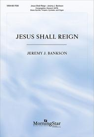 Jesus Shall Reign (Choral Score)