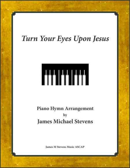 Turn Your Eyes Upon Jesus - 2020 Piano Arrangement