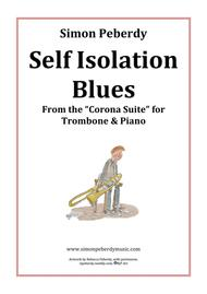 Self Isolation Blues for Trombone & Piano from the Corona Suite  by Simon Peberdy