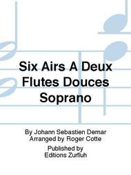 Six Airs A Deux Flutes Douces Soprano