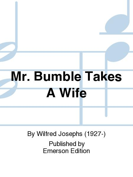 Mr. Bumble Takes A Wife