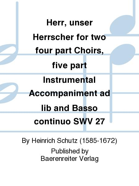 Herr, unser Herrscher for two four part Choirs, five part Instrumental Accompaniment ad lib and Basso continuo SWV 27