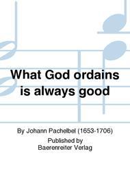 Was Gott tut, das ist wohlgetan (What God ordains is always good)