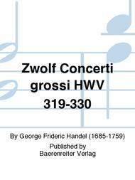 Zwolf Concerti grossi, HWV 319-330