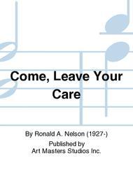 Come, Leave Your Care