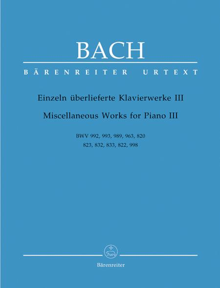 Einzeln ueberlieferte Klavierwerke III BWV 992, 993, 989, 963, 820, 823, 832, 833, 822, 998