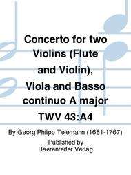 Concerto for two Violins (Flute and Violin), Viola and Basso continuo A major TWV 43:A4