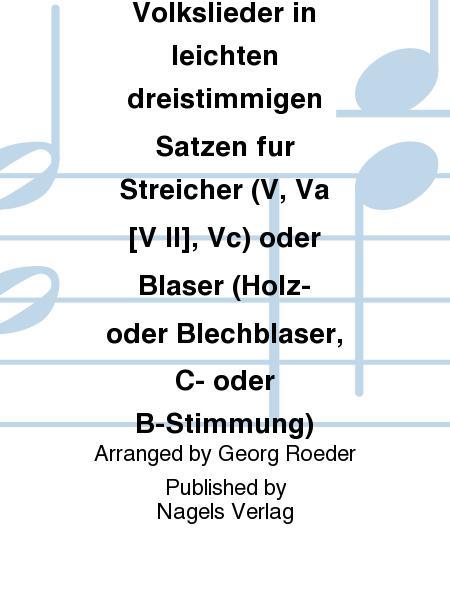 Volkslieder in leichten dreistimmigen Satzen fur Streicher (V, Va [V II], Vc) oder Blaser (Holz- oder Blechblaser, C- oder B-Stimmung)