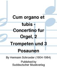 Cum organo et tubis - Concertino fur Orgel, 2 Trompeten und 3 Posaunen