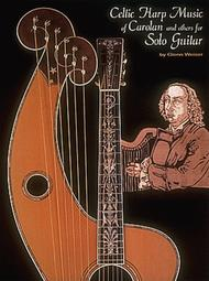Celtic Harp Music of Carolan and Others for Solo Guitar*