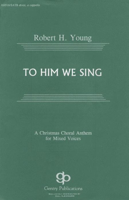 To Him We Sing