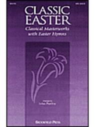 Classic Easter - Classical Masterworks with Easter Hymns (Mini-Cantata)
