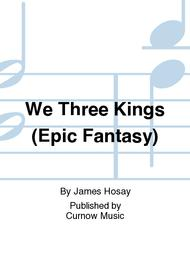 We Three Kings (Epic Fantasy) Sheet Music By James Hosay