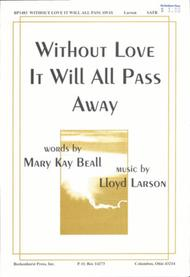 Without Love It Will All Pass Away