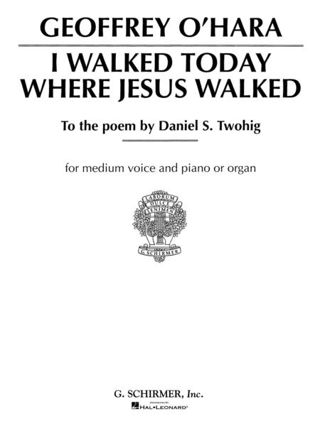 I Walked Today Where Jesus Walked Sheet Music By Geoffrey Ohara