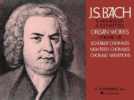 Volume 8: Schubler Chorales, 18 Chorales and Chorale Variations