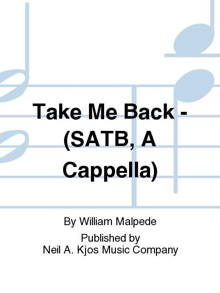 Take Me Back - (SATB, A Cappella)