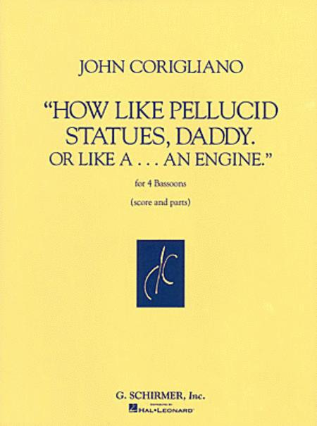 How Like Pellucid Statues Daddy Or Like A An Engine Four Bassoons Score & Parts