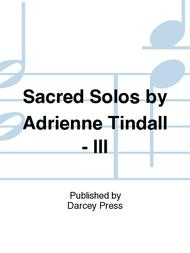 Sacred Solos by Adrienne Tindall - III