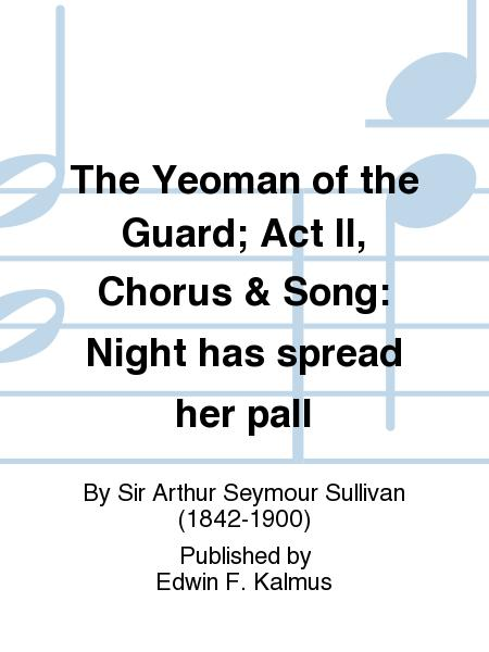 The Yeoman of the Guard; Act II, Chorus & Song: Night has spread her pall