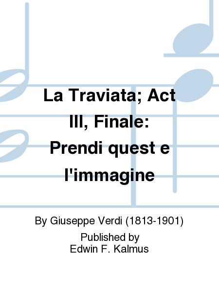 La Traviata; Act III, Finale: Prendi quest e l'immagine