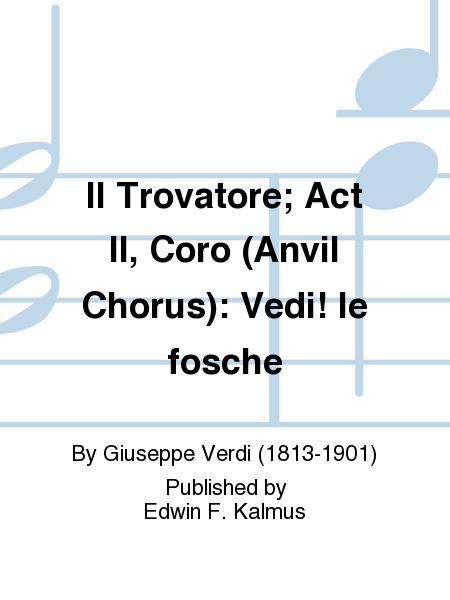Il Trovatore; Act II, Coro (Anvil Chorus): Vedi! le fosche