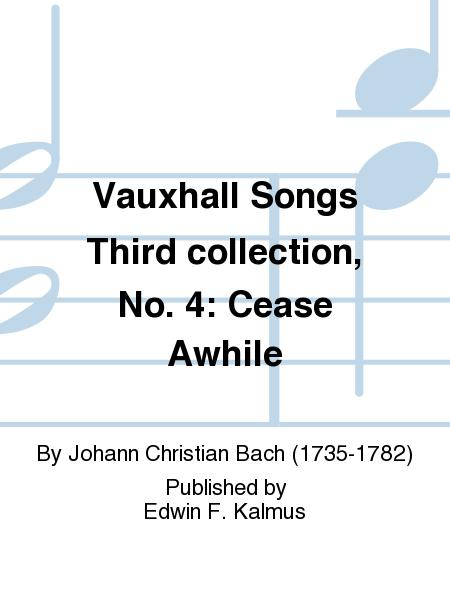 Vauxhall Songs Third collection, No. 4: Cease Awhile