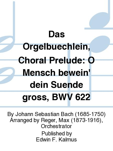 Das Orgelbuechlein, Choral Prelude: O Mensch bewein' dein Suende gross, BWV 622