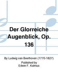 Der Glorreiche Augenblick, Op. 136