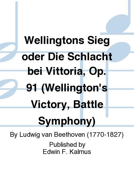 Wellingtons Sieg oder Die Schlacht bei Vittoria, Op. 91 (Wellington's Victory, Battle Symphony)
