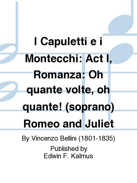 I Capuletti e i Montecchi: Act I, Romanza: Oh quante volte, oh quante! (soprano) Romeo and Juliet